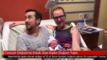 Cinsiyet Değiştirip Erkek Olan Kadın Doğum Yaptı by Haberler.com