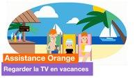 Assistance Orange - Regarder la TV en vacances - Orange
