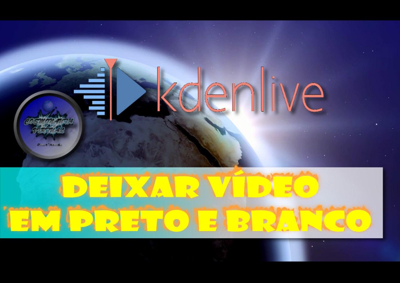 Vídeo em Preto e Branco no Kdenlive