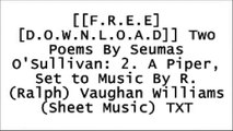[UMXev.[F.r.e.e] [D.o.w.n.l.o.a.d]] Two Poems By Seumas O'Sullivan: 2. A Piper, Set to Music By R. (Ralph) Vaughan Williams (Sheet Music) by Seumas O'Sullivan (Words) and R. (Ralph) Vaughan Williams (Music) PPT