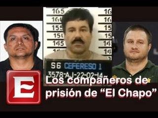 Los compañeros de prisión de El Chapo