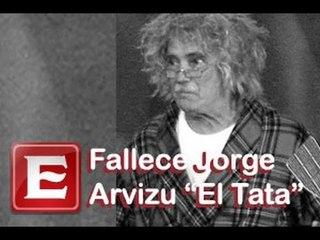 "Fallece Jorge Arvizu ""El Tata"""