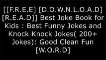 [MXVnX.[F.R.E.E R.E.A.D D.O.W.N.L.O.A.D]] Best Joke Book for Kids : Best Funny Jokes and Knock Knock Jokes( 200  Jokes): Good Clean Fun by Peter MacDonald K.I.N.D.L.E
