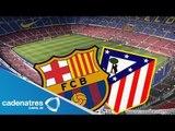 Atlético de Madrid y Barcelona definirán al campeón de Liga de España en jornada final