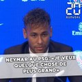 Neymar au PSG: «Je veux quelque chose de plus grand»