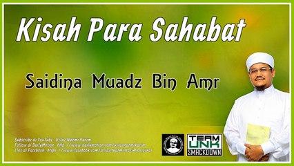 Ustaz Nazmi Karim: Saidina Muadz Bin Amr