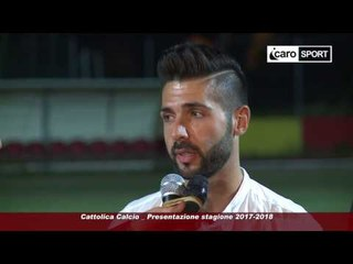 Icaro sport. Presentazione Cattolica Calcio stagione 2017-2018