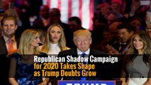 Republican Shadow Campaign for 2020 Takes Shape as Trump Doubts Grow
