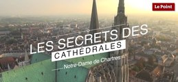 Les Secrets des Cathédrales : Notre-Dame de Chartres, l'authentique
