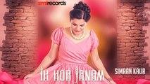 Ik Hor Janam HD Video Song Simran Kaur Feat Music Empire 2017 Latest Punjabi Songs