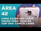 Como fazer uma lente macro para celular com uma caneta laser [Área 42] - TecMundo
