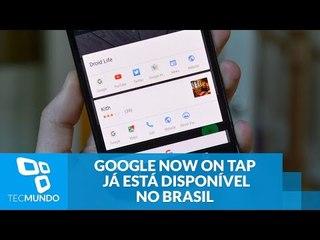Google Now On Tap já está disponível no Brasil; saiba como aproveitar