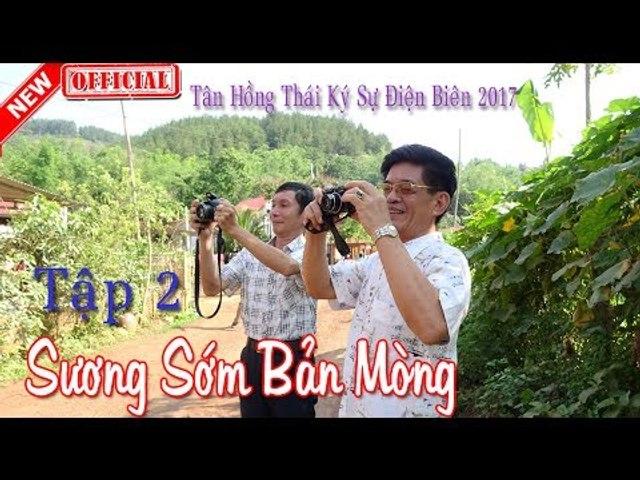 Sương Sớm Bản Mòng - Tập 2 - Tân Hồng Thái Ký Sự Điện Biên 2017 - YouTube