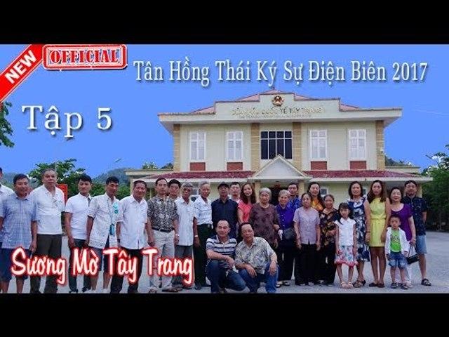 Mây Phủ Tây Trang - Tập 5 - Tân Hồng Thái Ký Sự Điện Biên 2017
