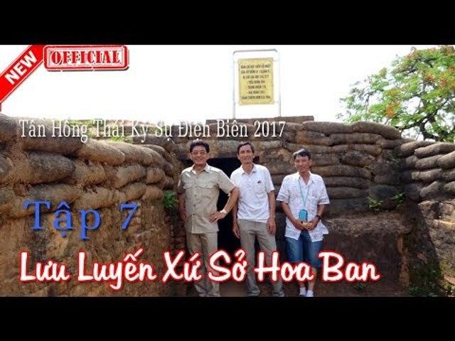 Lưu Luyến Xứ Sở Hoa Ban -Tập 7 - Tân Hồng Thái Ký Sự Điện Biên 2017