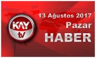13 Ağustos 2017 Kay Tv Haber