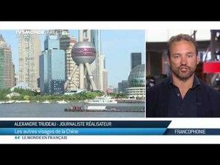 Alexandre Trudeau, les autres visages de la Chine
