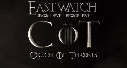 """S7E05 - Couch of Thrones """"Eastwatch"""""""