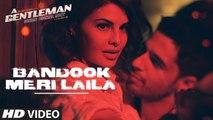 Bandook Meri Laila HD Video Song A Gentleman Sundar Susheel Risky 2017 Sidharth Malhotra Jacqueline Fernandez   New Songs