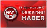 19 Ağustos 2017 Kay Tv Haber