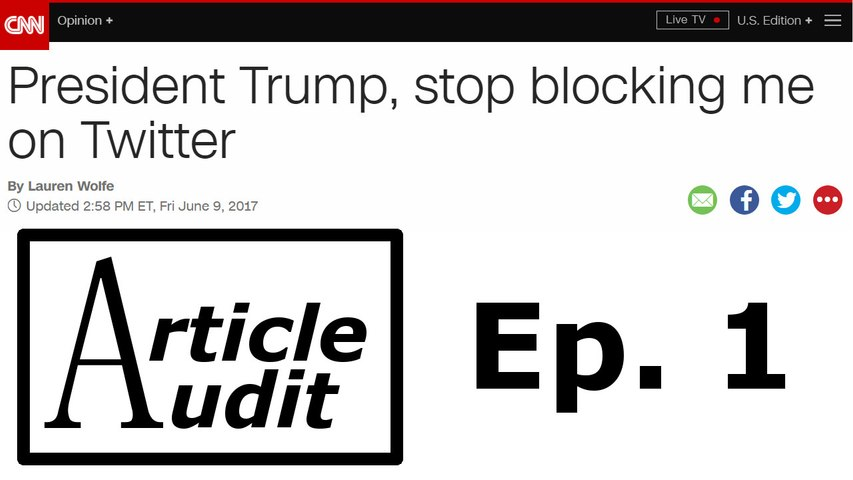 'President Trump, stop blocking me on Twitter' | Article Audit #1