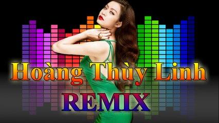 Nonstop Remix Music : Tổng hợp Hoàng Thuỳ Linh Remix hay nhất - Nhạc trẻ Remix [ TOP NCM ]