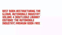 Best Book Restructuring the Global Automobile Industry: Volume 4 (Routledge Library Editions: The Automobile Industry) Premium Book Free