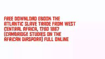 Free Download Ebook The Atlantic Slave Trade from West Central Africa, 1780–1867 (Cambridge Studies on the African Diaspora) Full Online