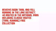 Reviews Book Trail and Fell Running in the Lake District: 40 routes in the National Park including classic routes (Trail Running) Free Collection