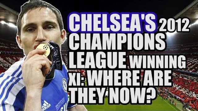 CHELSEA'S 2012 Champions League Winning XI: Where Are They Now?