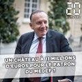 Un château à 11millions d'euros pour le patron du Medef ?