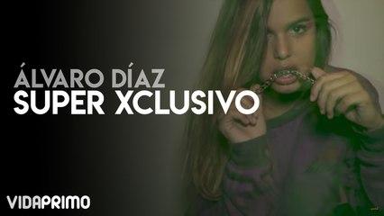 Álvaro Díaz - Super Xclusivo  [Official Video]