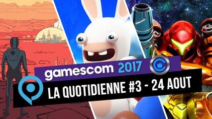 Gamescom - la quotidienne #3 - 24 aout 2017