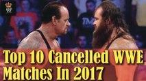 Top 10 Canceled WWE Matches in 2017 - WWE News - WWE Video - Watch WWE - WWE Network -Wrestling Gold