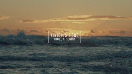 Vinícius Lobo - Aquela Menina