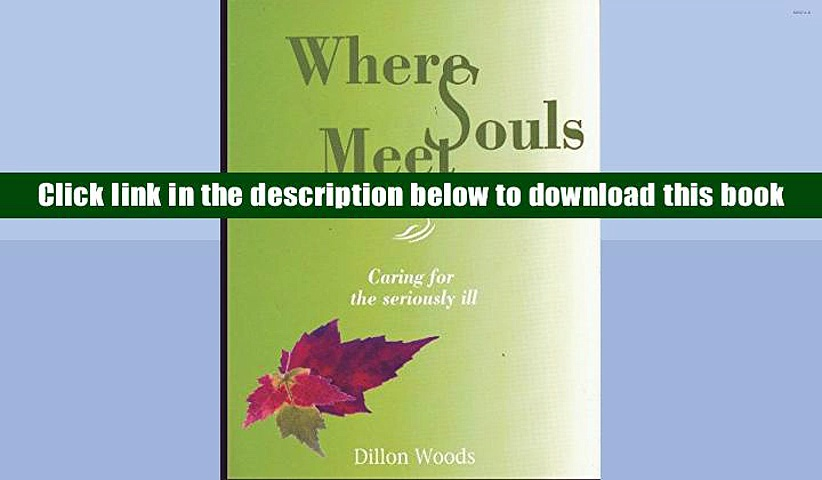 Read Online  Where Souls Meet: Caring for the seriously ill Dillon Woods For Ipad