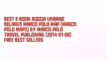 Best E-Book Russia Ukraine Belarus Marco Polo Map (Marco Polo Maps) by Marco Polo Travel Publishing (2014-01-08) Free Best Sellers