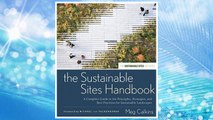 Download PDF The Sustainable Sites Handbook: A Complete Guide to the Principles, Strategies, and Best Practices for Sustainable Landscapes FREE