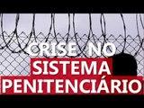 Crise no Sistema Penitenciário l Rapidinhas
