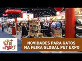 Pet Na Pan #30 - Novidades para gatos na feira Global Pet Expo