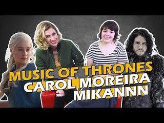 TAG: MUSIC OF THRONES com Carol Moreira e Mikannn