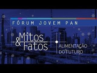 AO VIVO: Fórum Jovem Pan Mitos & Fatos - Alimentação do Futuro