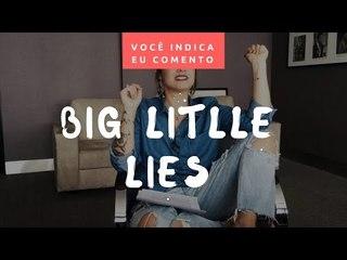 VOCÊ INDICA, EU COMENTO: Big Little Lies