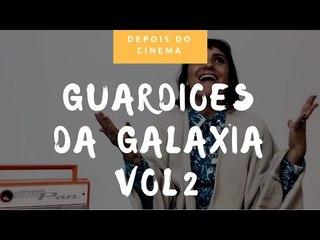 DEPOIS DO CINEMA: Guardiões da Galáxia Vol2