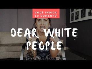 VOCÊ INDICA, EU COMENTO: Dear White People