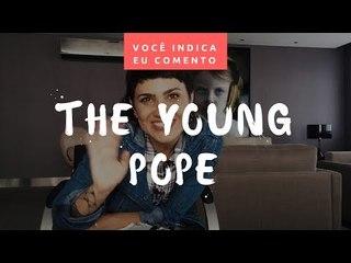 VOCÊ INDICA, EU COMENTO: The Young Pope