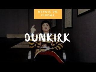 DEPOIS DO CINEMA: Dunkirk