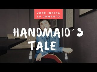 VOCÊ INDICA, EU COMENTO: Handmaid's Tale