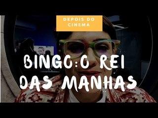 DEPOIS DO CINEMA: Bingo, o Rei das Manhãs