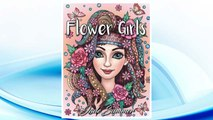 Download PDF Flower Girls: An Adult Coloring Book with Beautiful Women, Floral Hair Designs, and Inspirational Patterns for Relaxation and Stress Relief FREE